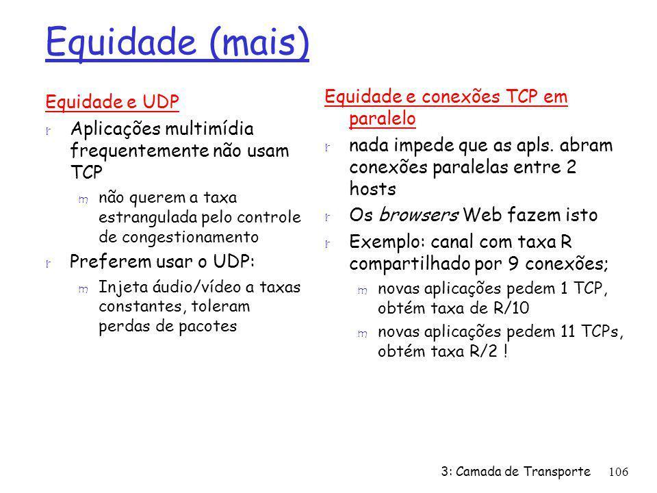 Equidade (mais) Equidade e UDP r Aplicações multimídia frequentemente não usam TCP m não querem a taxa estrangulada pelo controle de congestionamento