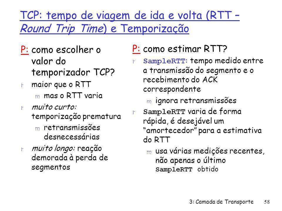 TCP: tempo de viagem de ida e volta (RTT – Round Trip Time) e Temporização P: como escolher o valor do temporizador TCP? r maior que o RTT m mas o RTT