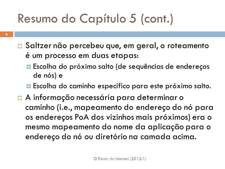 Resumo do Capítulo 5 (cont.) O Futuro da Internet (2012.1) 6 Saltzer não percebeu que, em geral, o roteamento é um processo em duas etapas: Escolha do