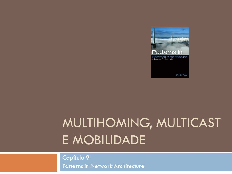 MULTIHOMING, MULTICAST E MOBILIDADE Capítulo 9 Patterns in Network Architecture