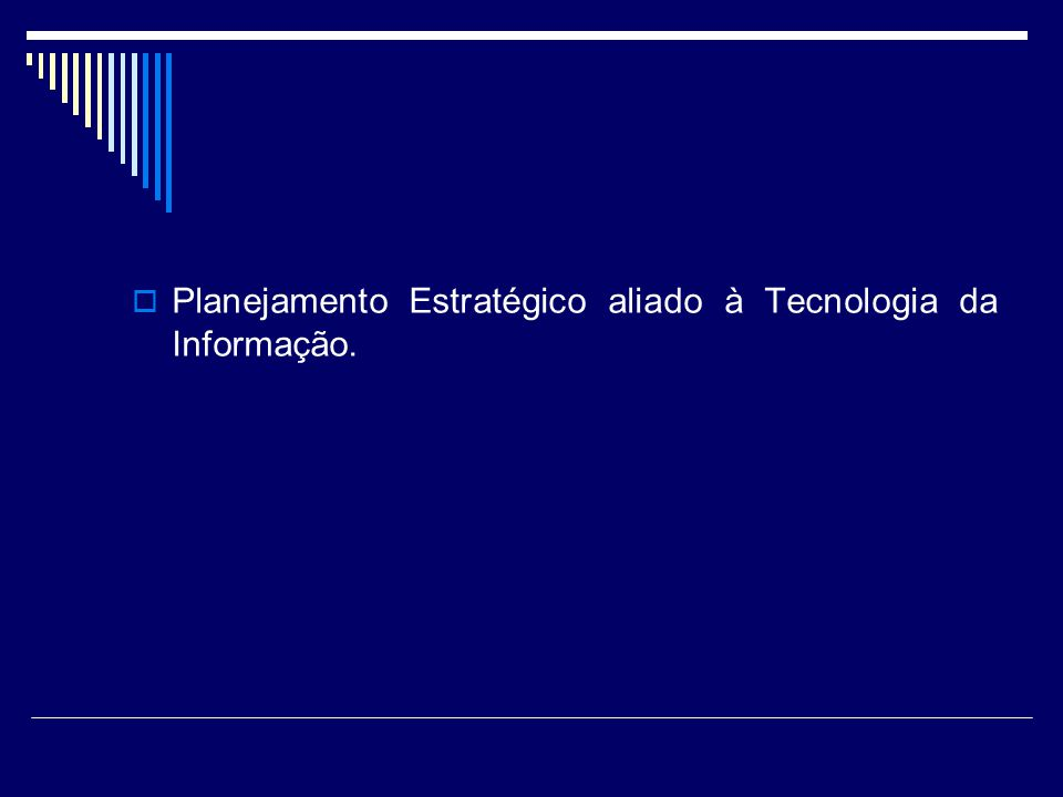 Planejamento Estratégico aliado à Tecnologia da Informação.