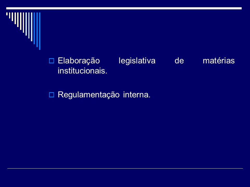 Elaboração legislativa de matérias institucionais. Regulamentação interna.