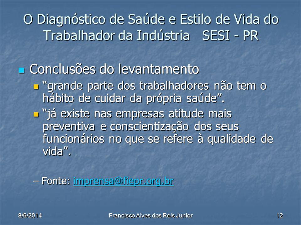 8/6/2014Francisco Alves dos Reis Junior12 O Diagnóstico de Saúde e Estilo de Vida do Trabalhador da Indústria SESI - PR Conclusões do levantamento Con