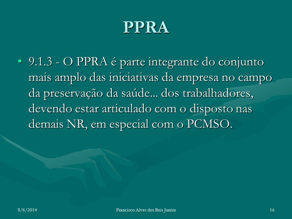 8/6/2014Francisco Alves dos Reis Junior16 PPRA 9.1.3 - O PPRA é parte integrante do conjunto mais amplo das iniciativas da empresa no campo da preserv