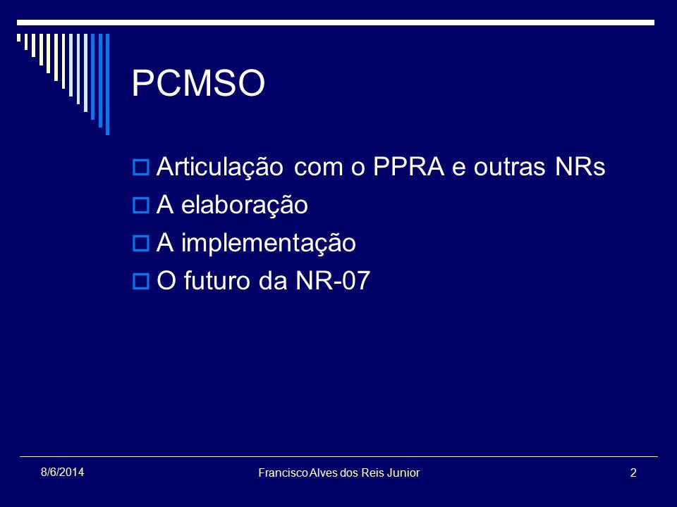 Francisco Alves dos Reis Junior2 8/6/2014 PCMSO Articulação com o PPRA e outras NRs A elaboração A implementação O futuro da NR-07