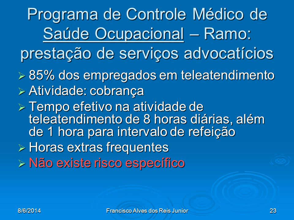 8/6/2014Francisco Alves dos Reis Junior23 Programa de Controle Médico de Saúde Ocupacional – Ramo: prestação de serviços advocatícios 85% dos empregad