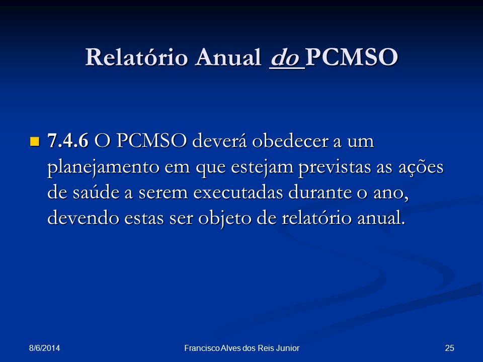 8/6/2014 25Francisco Alves dos Reis Junior Relatório Anual do PCMSO 7.4.6 O PCMSO deverá obedecer a um planejamento em que estejam previstas as ações