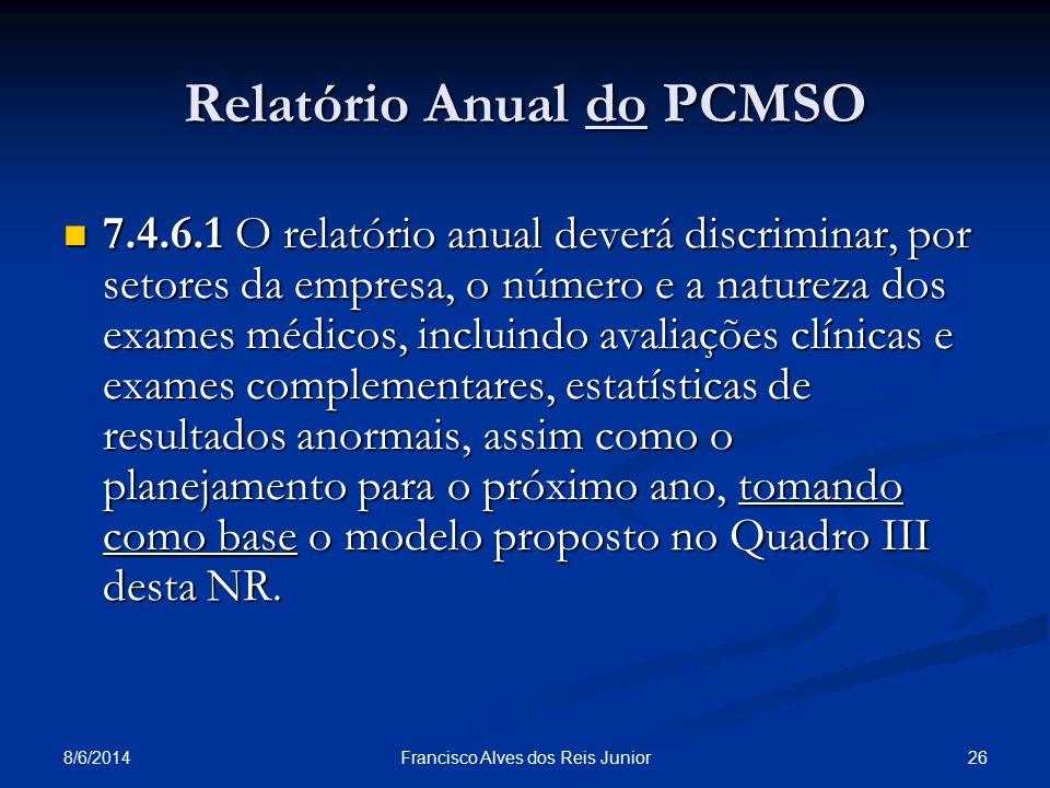 8/6/2014 26Francisco Alves dos Reis Junior Relatório Anual do PCMSO 7.4.6.1 O relatório anual deverá discriminar, por setores da empresa, o número e a