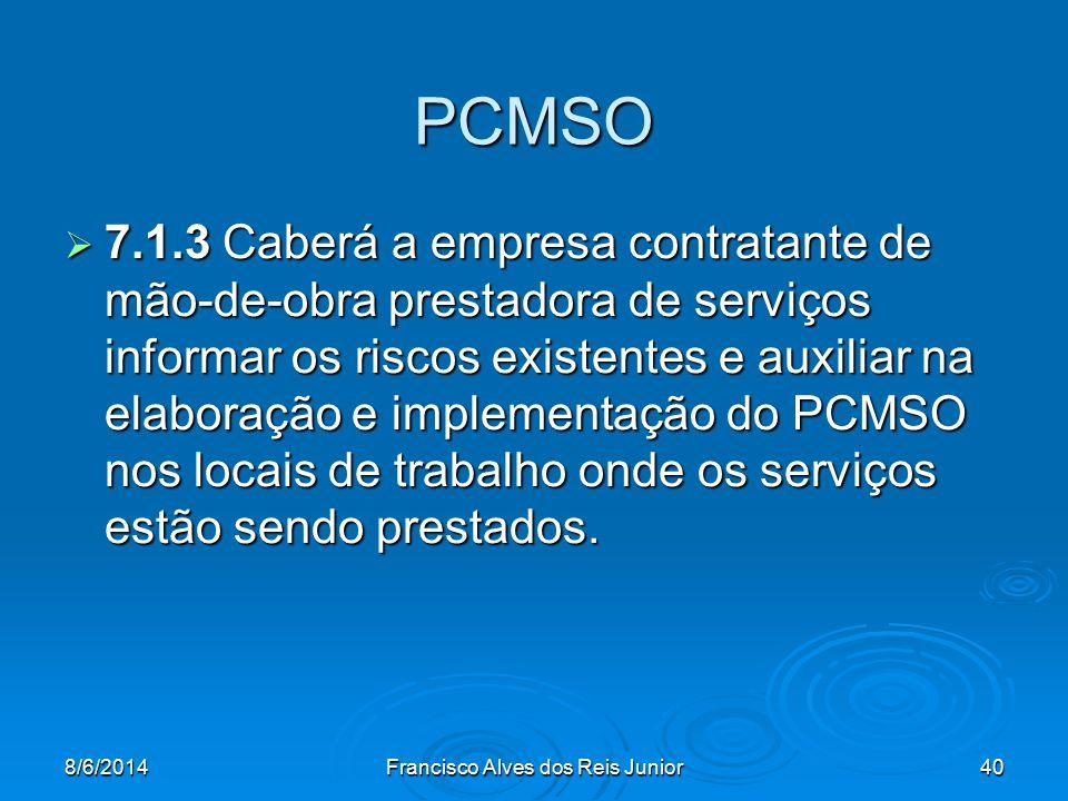 8/6/2014Francisco Alves dos Reis Junior40 PCMSO 7.1.3 Caberá a empresa contratante de mão-de-obra prestadora de serviços informar os riscos existentes