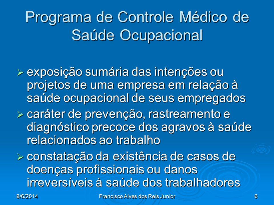 8/6/2014Francisco Alves dos Reis Junior6 Programa de Controle Médico de Saúde Ocupacional exposição sumária das intenções ou projetos de uma empresa e