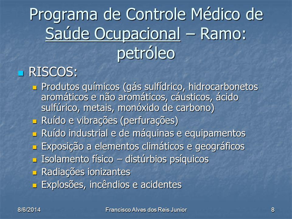 8/6/2014Francisco Alves dos Reis Junior8 Programa de Controle Médico de Saúde Ocupacional – Ramo: petróleo RISCOS: RISCOS: Produtos químicos (gás sulf