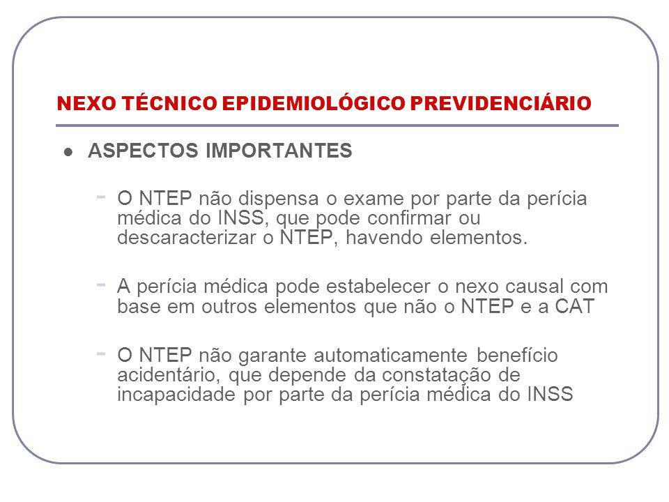 NEXO TÉCNICO EPIDEMIOLÓGICO PREVIDENCIÁRIO ASPECTOS IMPORTANTES - O NTEP não dispensa o exame por parte da perícia médica do INSS, que pode confirmar ou descaracterizar o NTEP, havendo elementos.