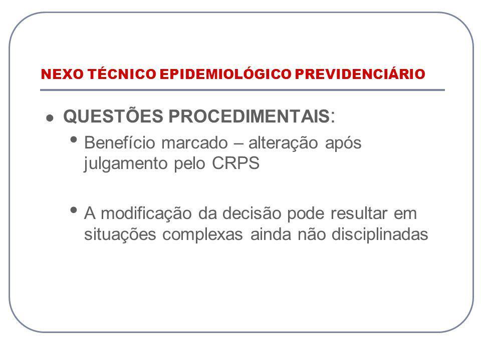 NEXO TÉCNICO EPIDEMIOLÓGICO PREVIDENCIÁRIO QUESTÕES PROCEDIMENTAIS : Benefício marcado – alteração após julgamento pelo CRPS A modificação da decisão