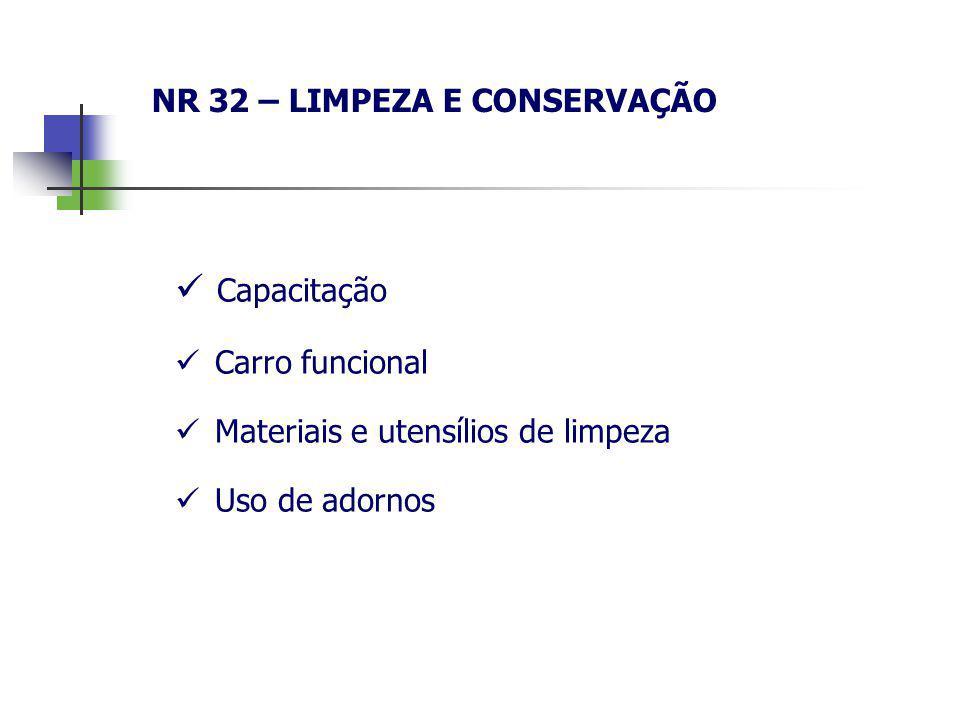 NR 32 – LIMPEZA E CONSERVAÇÃO Capacitação Carro funcional Materiais e utensílios de limpeza Uso de adornos