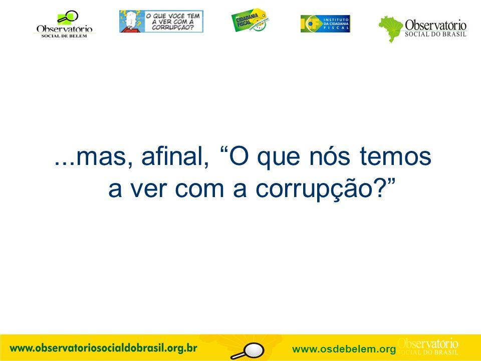 ...mas, afinal, O que nós temos a ver com a corrupção? www.osdebelem.org