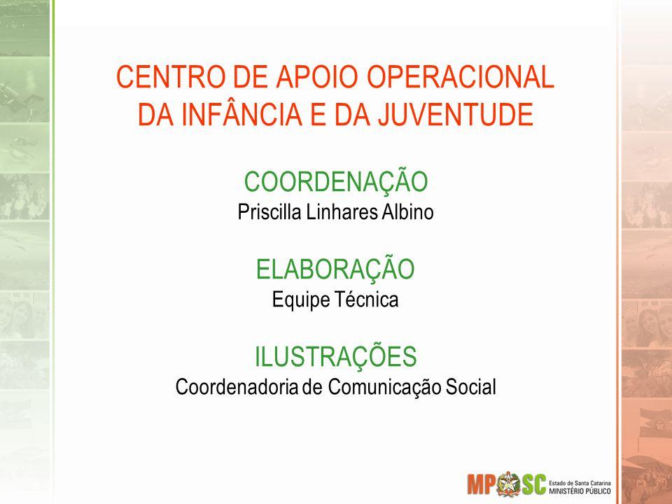 CENTRO DE APOIO OPERACIONAL DA INFÂNCIA E DA JUVENTUDE COORDENAÇÃO Priscilla Linhares Albino ELABORAÇÃO Equipe Técnica ILUSTRAÇÕES Coordenadoria de Co