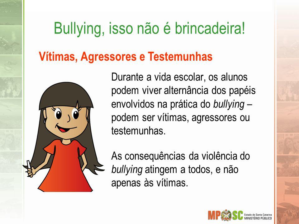 Durante a vida escolar, os alunos podem viver alternância dos papéis envolvidos na prática do bullying – podem ser vítimas, agressores ou testemunhas.