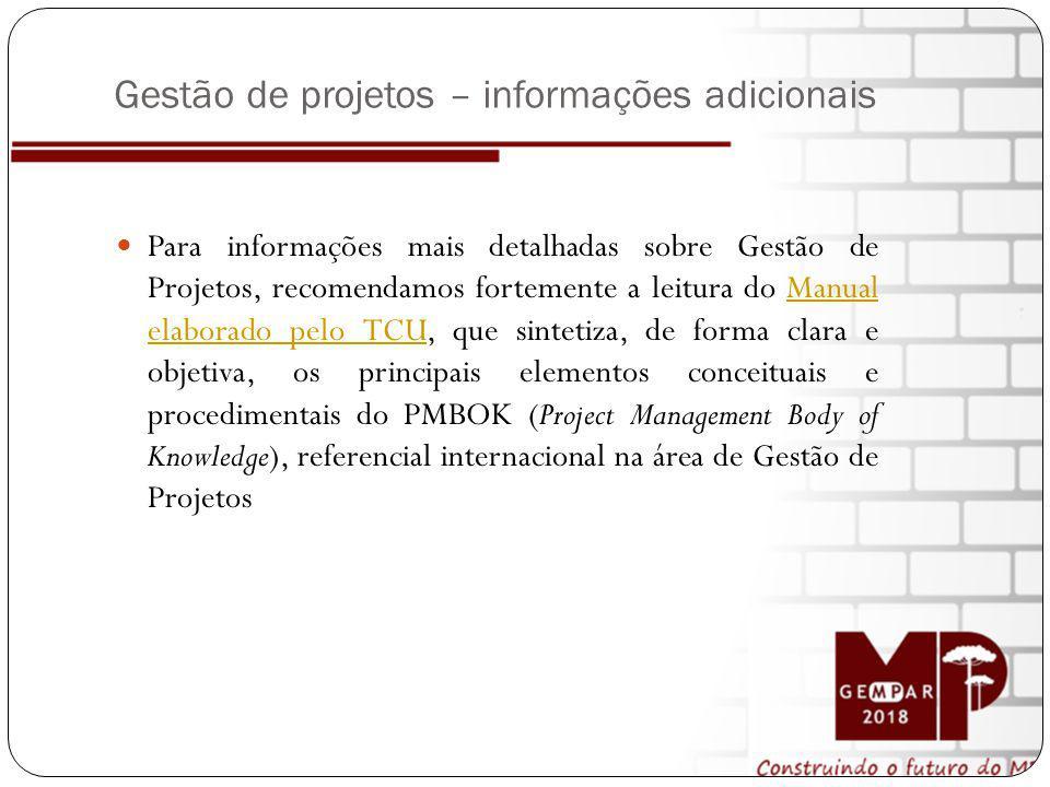 Gestão de projetos – informações adicionais Para informações mais detalhadas sobre Gestão de Projetos, recomendamos fortemente a leitura do Manual ela