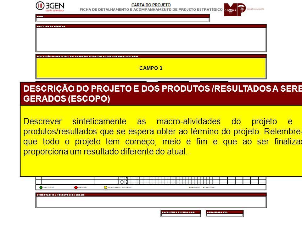 24 CAMPO 3 DESCRIÇÃO DO PROJETO E DOS PRODUTOS /RESULTADOS A SEREM GERADOS (ESCOPO) Descrever sinteticamente as macro-atividades do projeto e os produ