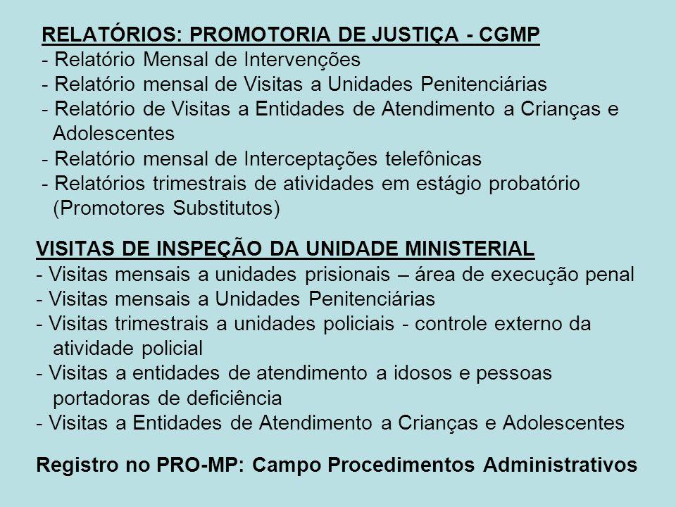 RELATÓRIOS: PROMOTORIA DE JUSTIÇA - CGMP - Relatório Mensal de Intervenções - Relatório mensal de Visitas a Unidades Penitenciárias - Relatório de Vis