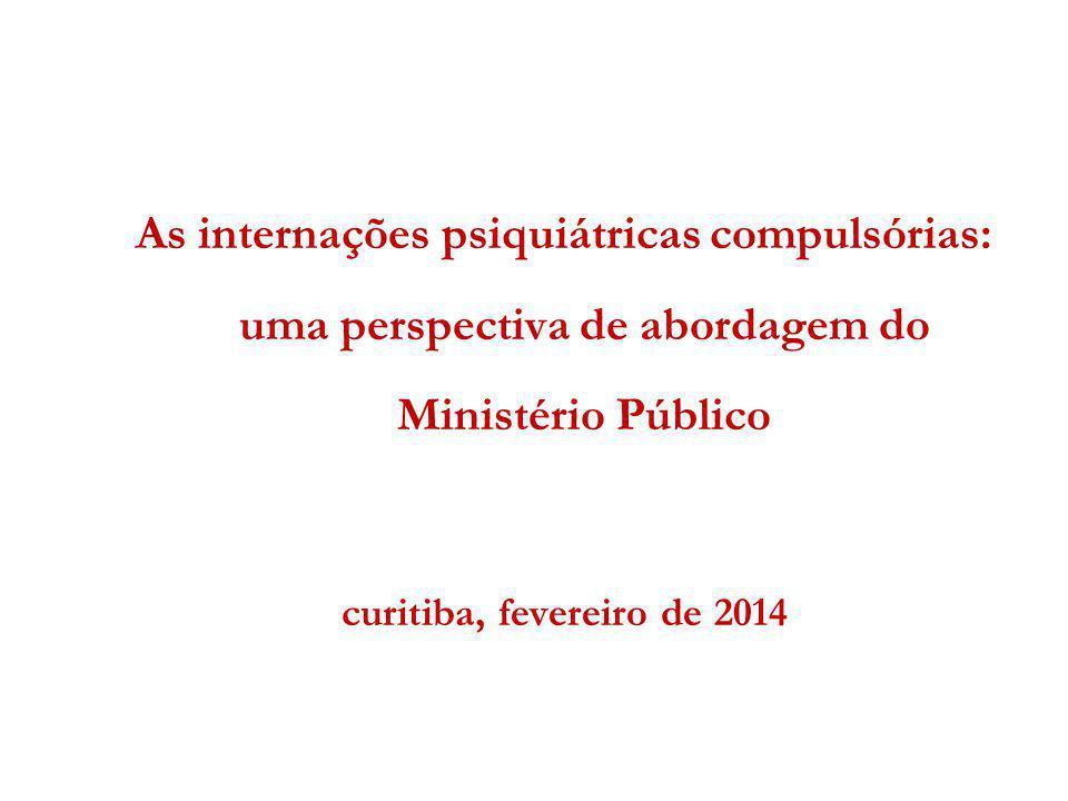 As internações psiquiátricas compulsórias: uma perspectiva de abordagem do Ministério Público curitiba, fevereiro de 2014