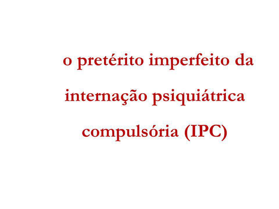 o pretérito imperfeito da internação psiquiátrica compulsória (IPC)