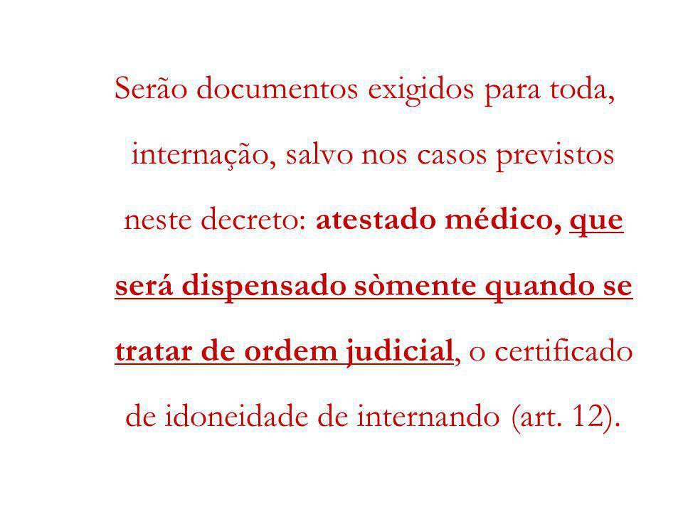 Serão documentos exigidos para toda, internação, salvo nos casos previstos neste decreto: atestado médico, que será dispensado sòmente quando se trata