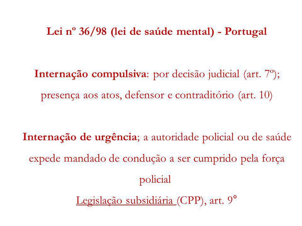 Lei nº 36/98 (lei de saúde mental) - Portugal Internação compulsiva: por decisão judicial (art. 7º); presença aos atos, defensor e contraditório (art.
