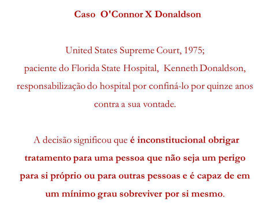 Caso O'Connor X Donaldson United States Supreme Court, 1975; paciente do Florida State Hospital, Kenneth Donaldson, responsabilização do hospital por