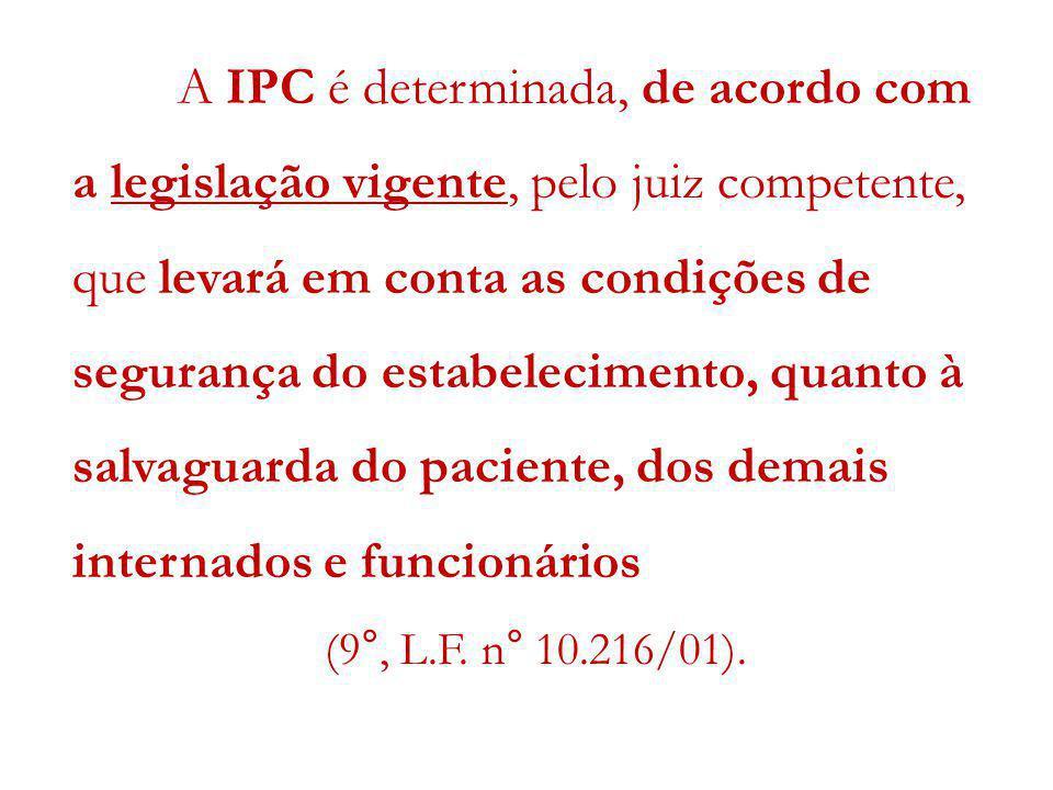 A IPC é determinada, de acordo com a legislação vigente, pelo juiz competente, que levará em conta as condições de segurança do estabelecimento, quant