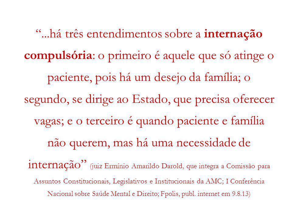 ...há três entendimentos sobre a internação compulsória: o primeiro é aquele que só atinge o paciente, pois há um desejo da família; o segundo, se dir