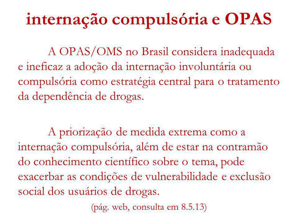 internação compulsória e OPAS A OPAS/OMS no Brasil considera inadequada e ineficaz a adoção da internação involuntária ou compulsória como estratégia