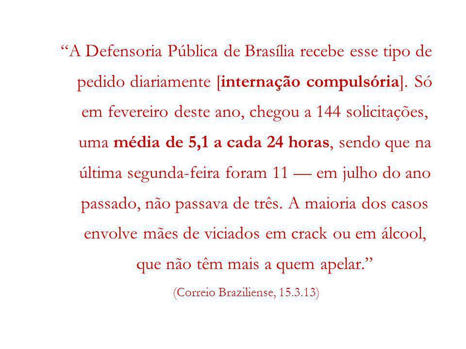 A Defensoria Pública de Brasília recebe esse tipo de pedido diariamente [internação compulsória]. Só em fevereiro deste ano, chegou a 144 solicitações
