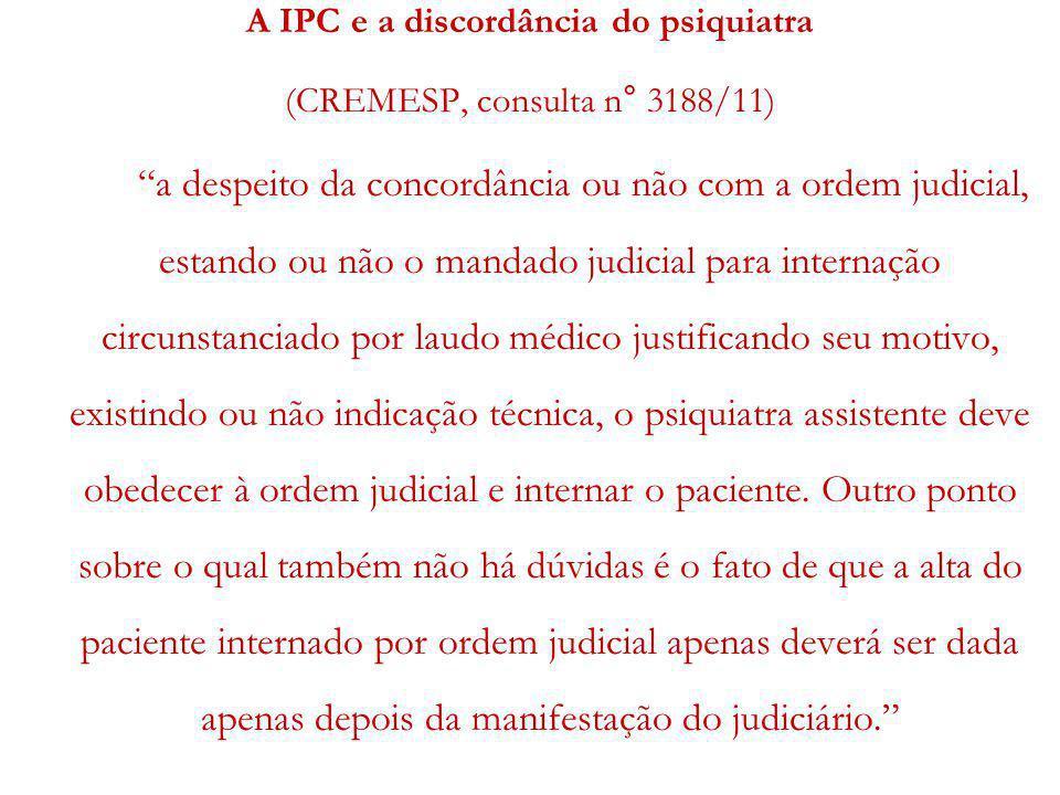 A IPC e a discordância do psiquiatra (CREMESP, consulta n° 3188/11) a despeito da concordância ou não com a ordem judicial, estando ou não o mandado j