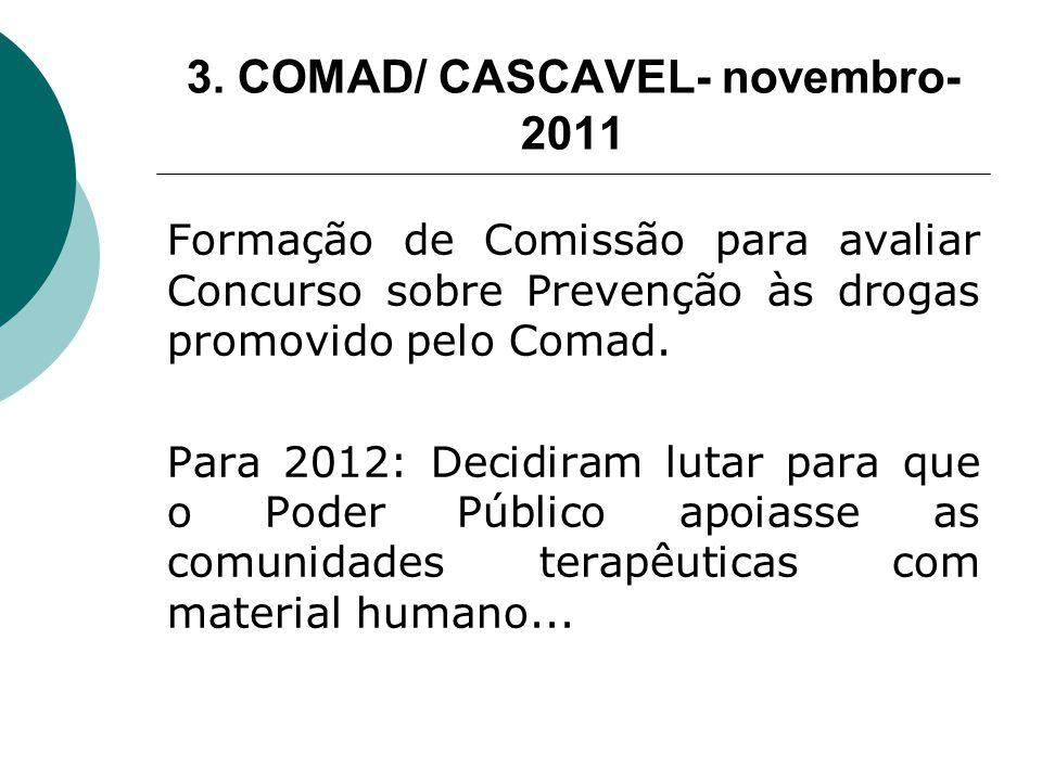 3. COMAD/ CASCAVEL- novembro- 2011 Formação de Comissão para avaliar Concurso sobre Prevenção às drogas promovido pelo Comad. Para 2012: Decidiram lut