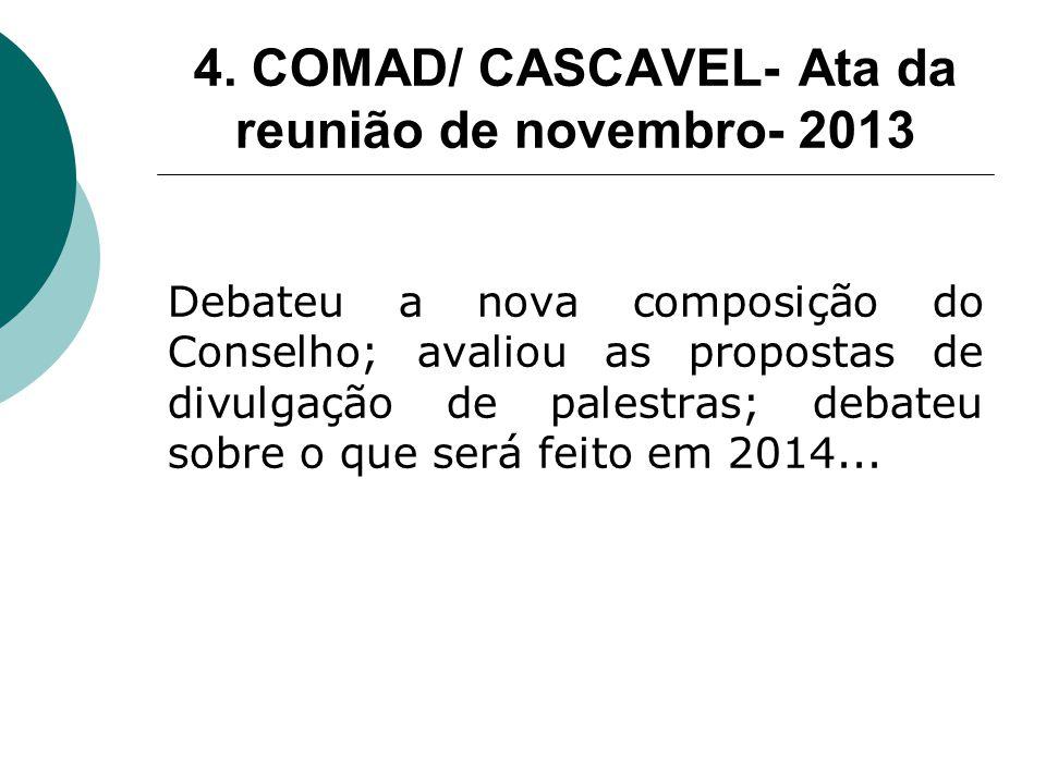 4. COMAD/ CASCAVEL- Ata da reunião de novembro- 2013 Debateu a nova composição do Conselho; avaliou as propostas de divulgação de palestras; debateu s