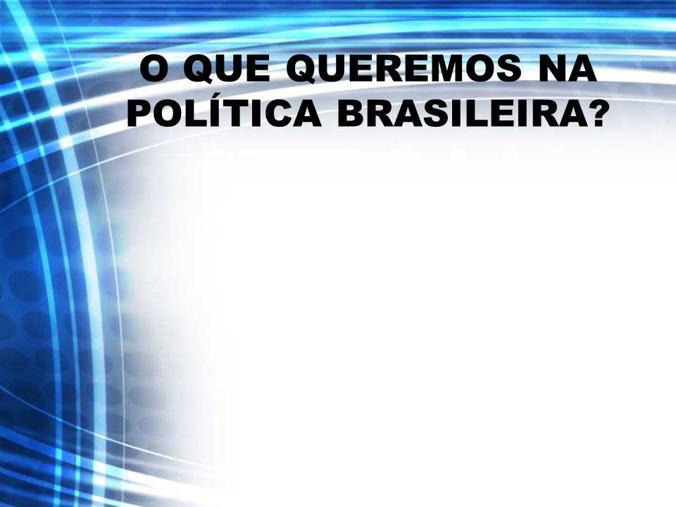 O QUE QUEREMOS NA POLÍTICA BRASILEIRA?