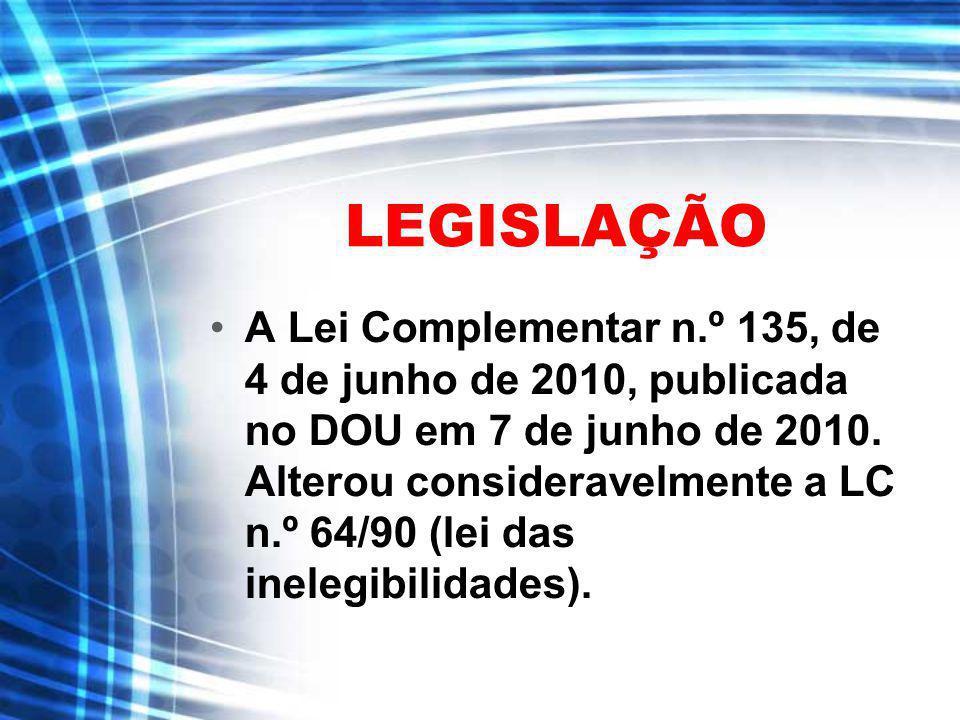 LEGISLAÇÃO A Lei Complementar n.º 135, de 4 de junho de 2010, publicada no DOU em 7 de junho de 2010. Alterou consideravelmente a LC n.º 64/90 (lei da