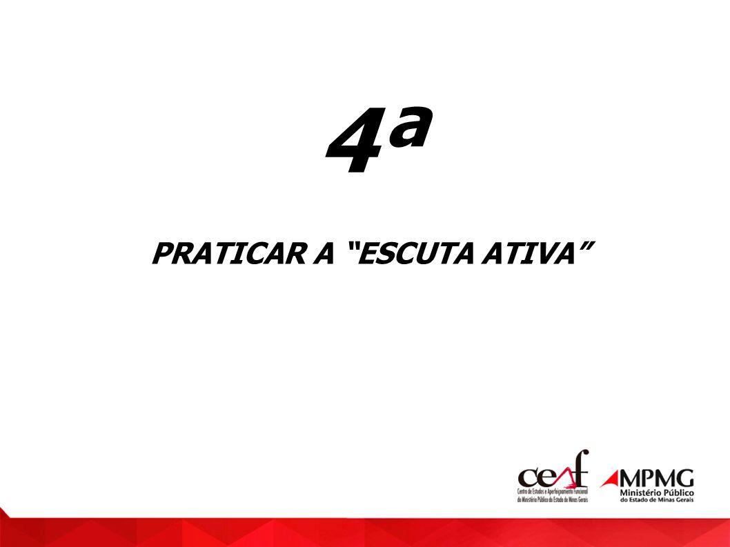 4ª PRATICAR A ESCUTA ATIVA