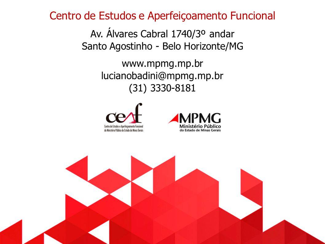 Centro de Estudos e Aperfeiçoamento Funcional Av. Álvares Cabral 1740/3º andar Santo Agostinho - Belo Horizonte/MG www.mpmg.mp.br lucianobadini@mpmg.m