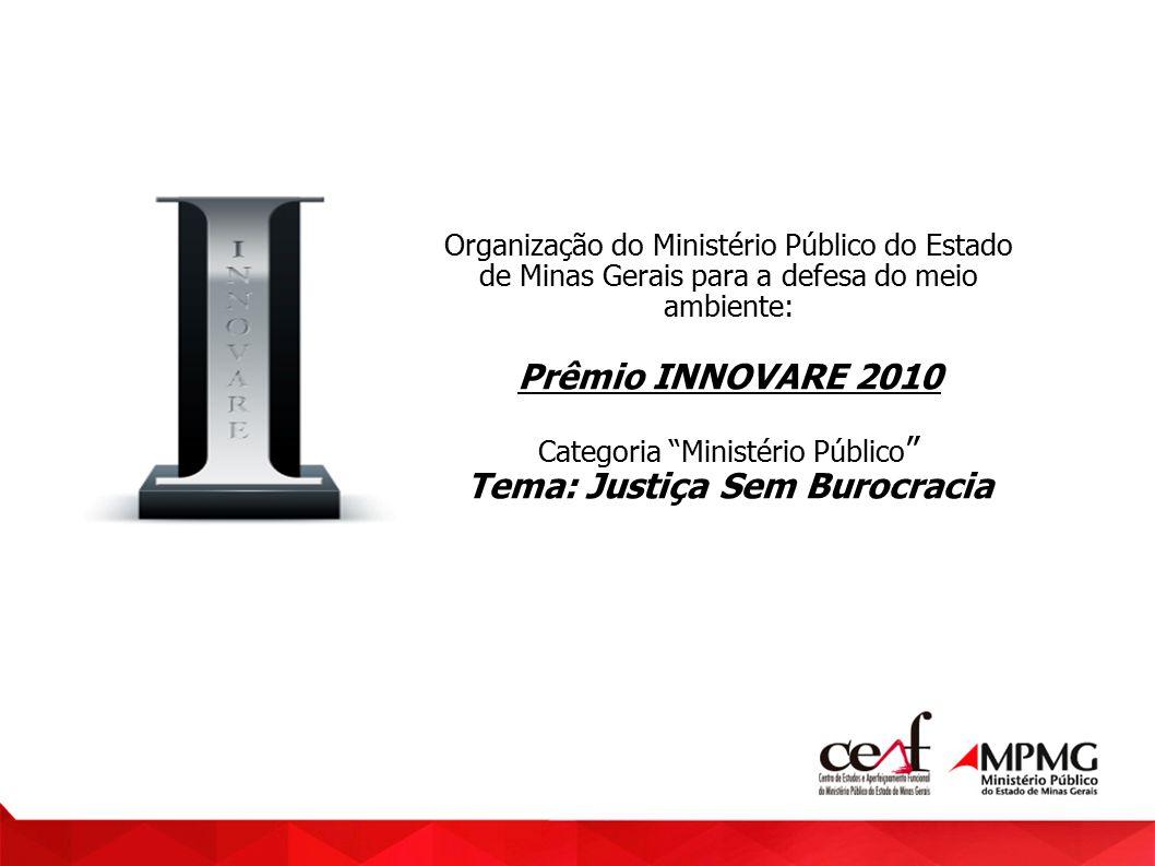 Organização do Ministério Público do Estado de Minas Gerais para a defesa do meio ambiente: Prêmio INNOVARE 2010 Categoria Ministério Público Tema: Ju