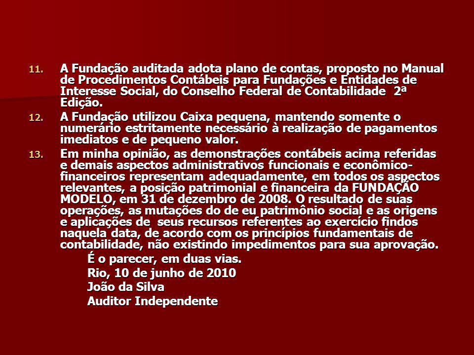 11. A Fundação auditada adota plano de contas, proposto no Manual de Procedimentos Contábeis para Fundações e Entidades de Interesse Social, do Consel