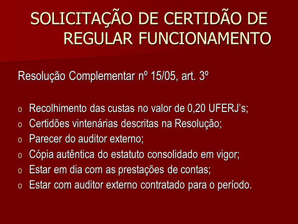SOLICITAÇÃO DE CERTIDÃO DE REGULAR FUNCIONAMENTO Resolução Complementar nº 15/05, art. 3º o Recolhimento das custas no valor de 0,20 UFERJs; o Certidõ