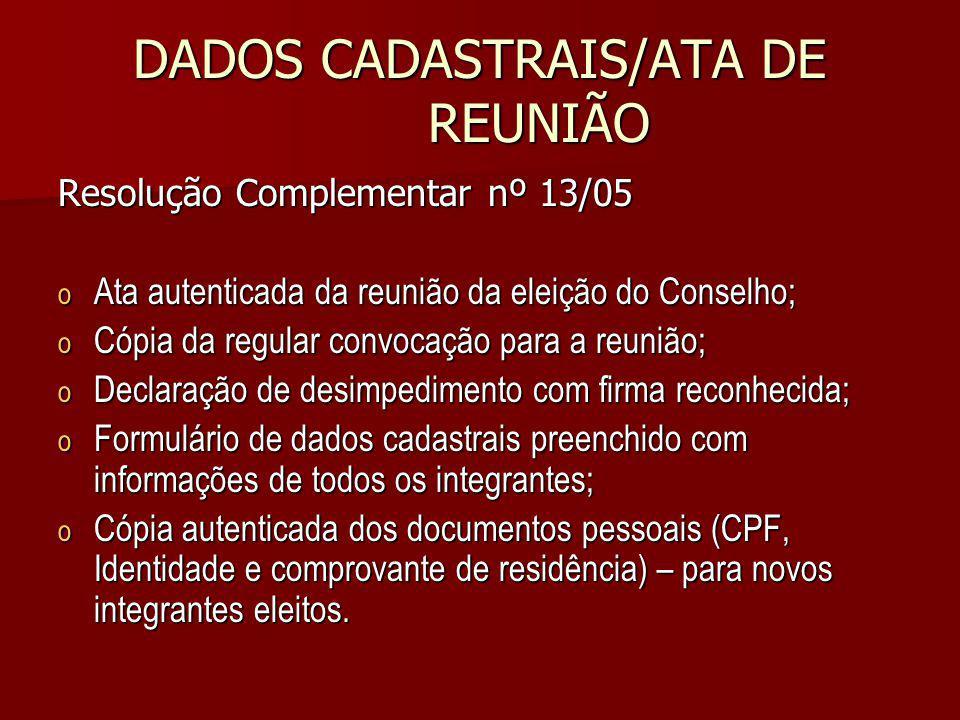 DADOS CADASTRAIS/ATA DE REUNIÃO Resolução Complementar nº 13/05 o Ata autenticada da reunião da eleição do Conselho; o Cópia da regular convocação par