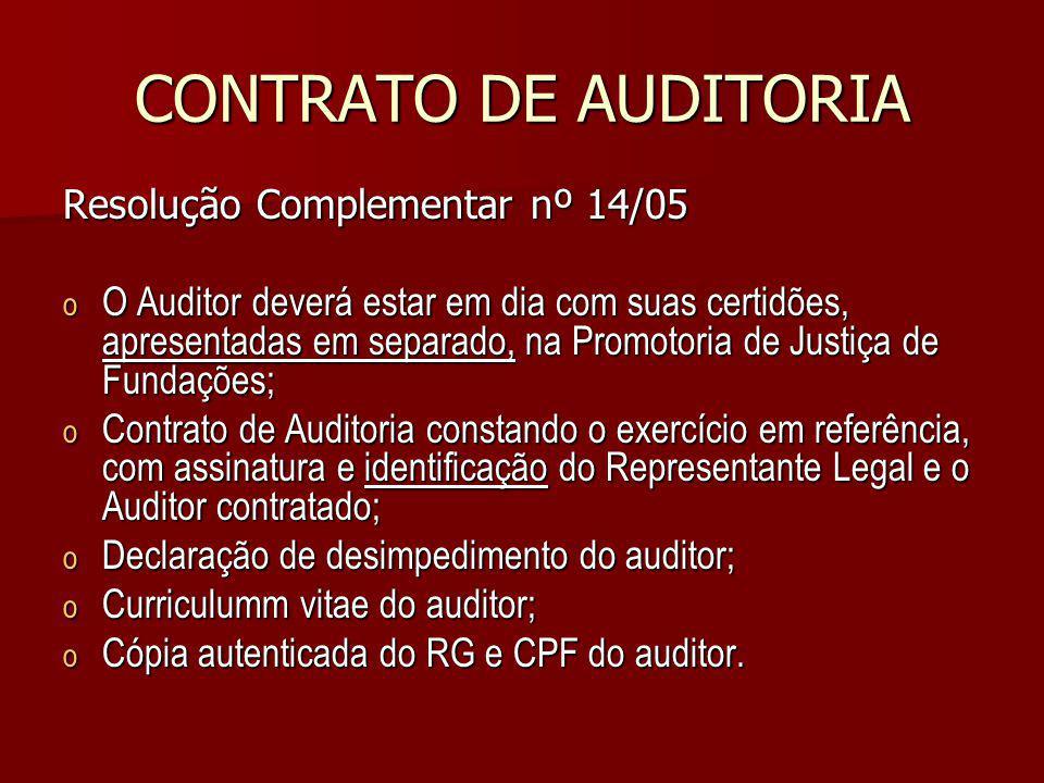 CONTRATO DE AUDITORIA Resolução Complementar nº 14/05 o O Auditor deverá estar em dia com suas certidões, apresentadas em separado, na Promotoria de J