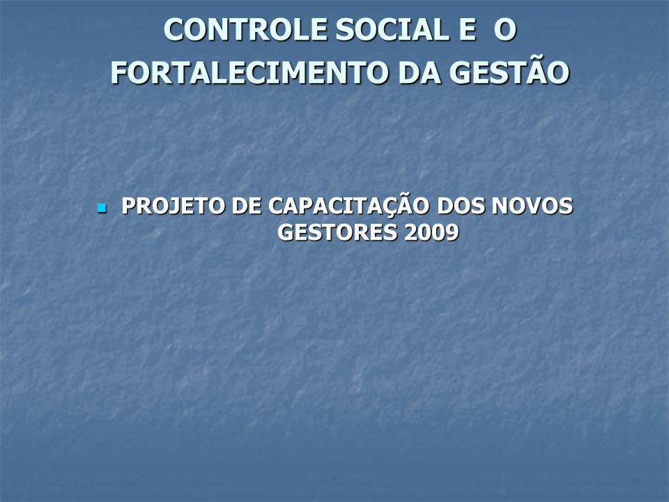 CONTROLE SOCIAL E O FORTALECIMENTO DA GESTÃO PROJETO DE CAPACITAÇÃO DOS NOVOS GESTORES 2009 PROJETO DE CAPACITAÇÃO DOS NOVOS GESTORES 2009