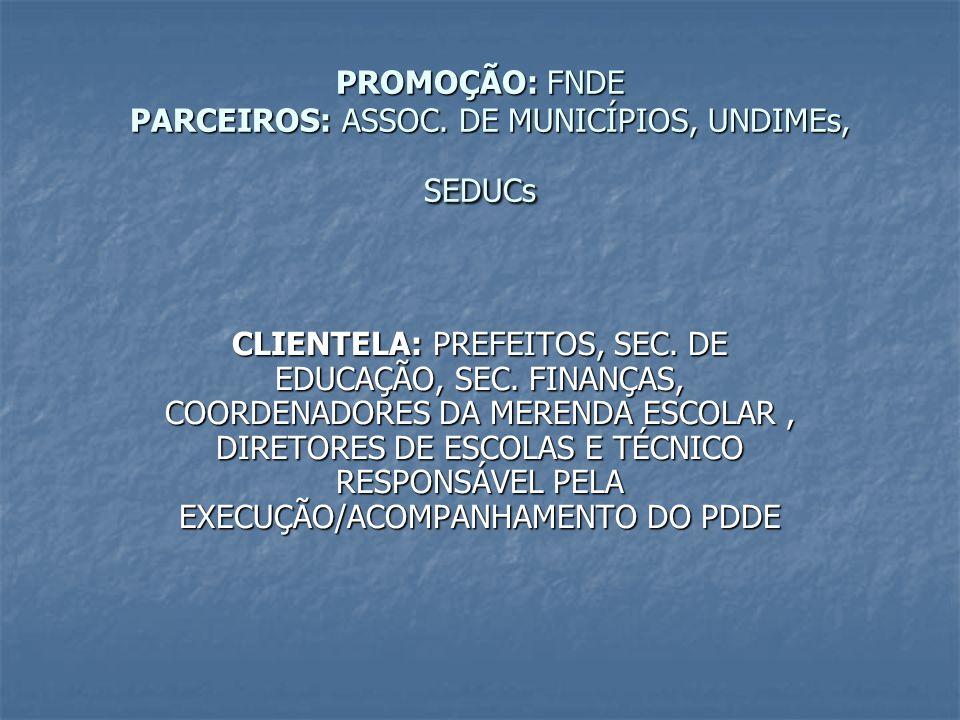 PROMOÇÃO: FNDE PARCEIROS: ASSOC. DE MUNICÍPIOS, UNDIMEs, SEDUCs CLIENTELA: PREFEITOS, SEC. DE EDUCAÇÃO, SEC. FINANÇAS, COORDENADORES DA MERENDA ESCOLA