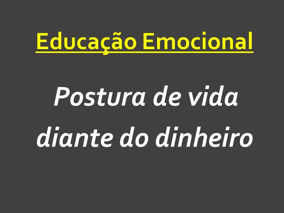 Educação Emocional Postura de vida diante do dinheiro