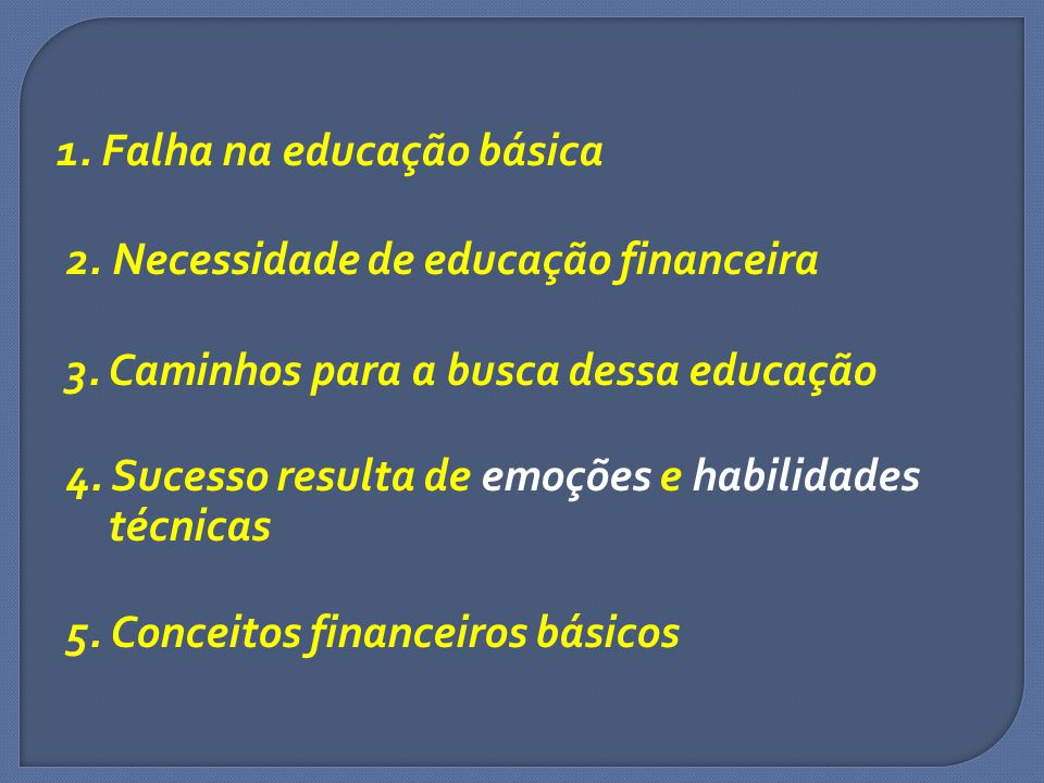 1.Falha na educação básica 2. Necessidade de educação financeira 3.