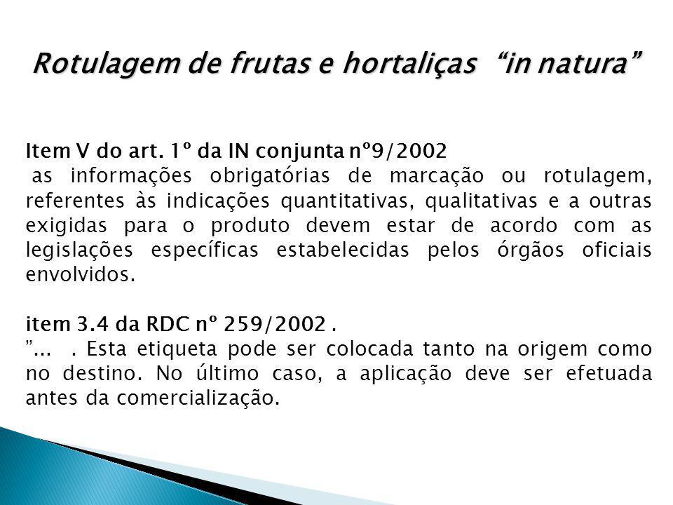 Rotulagem de frutas e hortaliças in natura Item V do art. 1º da IN conjunta nº9/2002 as informações obrigatórias de marcação ou rotulagem, referentes